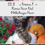 22 Süße Frisuren Für Kurzes Haar Und Mittellanges Haar