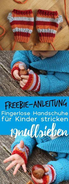 Freebie Anleitung für fingerlose Handschuhe für Kinder und Baby stricken, Stri…