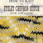 How to Knit the Eyelet Chevron Stitch For the Loom | Vintage Storehouse & Co.
